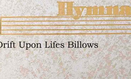 As I Drift Upon Lifes Billows – Hymn Lyrics