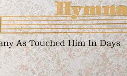As Many As Touched Him In Days – Hymn Lyrics