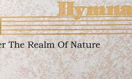 As Oer The Realm Of Nature – Hymn Lyrics
