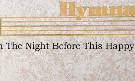 As On The Night Before This Happy Morn – Hymn Lyrics