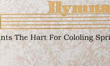 As Pants The Hart For Cololing Springs S – Hymn Lyrics