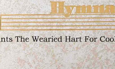 As Pants The Wearied Hart For Cooling Sp – Hymn Lyrics