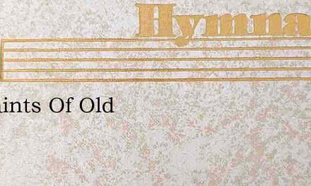 As Saints Of Old – Hymn Lyrics