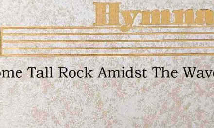 As Some Tall Rock Amidst The Waves – Hymn Lyrics