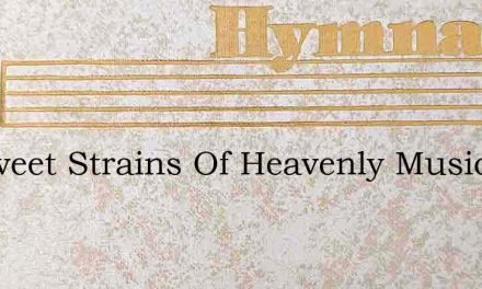 As Sweet Strains Of Heavenly Music – Hymn Lyrics