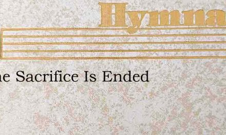As The Sacrifice Is Ended – Hymn Lyrics
