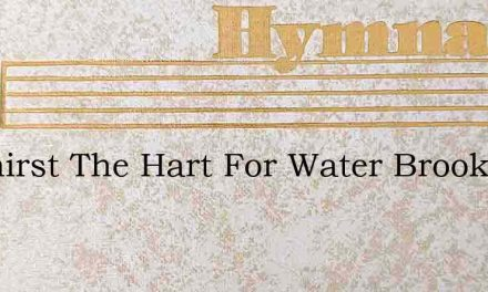 As Thirst The Hart For Water Brooks – Hymn Lyrics