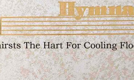 As Thirsts The Hart For Cooling Flood So – Hymn Lyrics