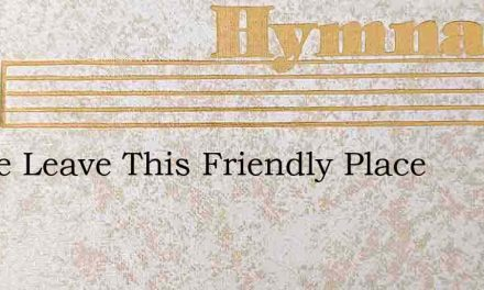 As We Leave This Friendly Place – Hymn Lyrics