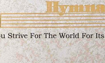 As You Strive For The World For Its Fame – Hymn Lyrics
