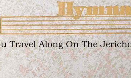 As You Travel Along On The Jericho Road – Hymn Lyrics