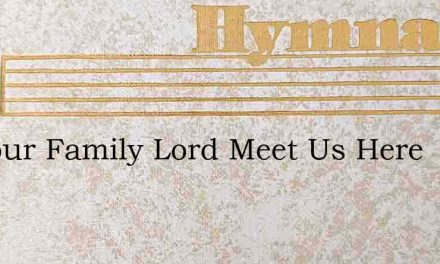 As Your Family Lord Meet Us Here – Hymn Lyrics