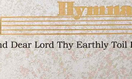Ascend Dear Lord Thy Earthly Toil Is Don – Hymn Lyrics