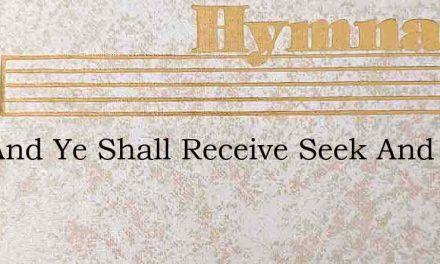 Ask And Ye Shall Receive Seek And Sure – Hymn Lyrics