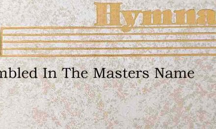 Assembled In The Masters Name – Hymn Lyrics