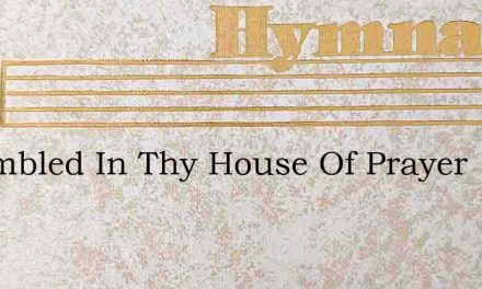 Assembled In Thy House Of Prayer – Hymn Lyrics