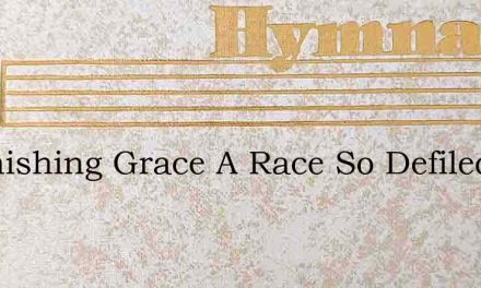 Astonishing Grace A Race So Defiled – Hymn Lyrics