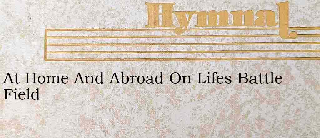 At Home And Abroad On Lifes Battle Field – Hymn Lyrics