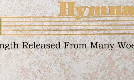 At Length Released From Many Woes – Hymn Lyrics