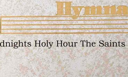 At Midnights Holy Hour The Saints – Hymn Lyrics
