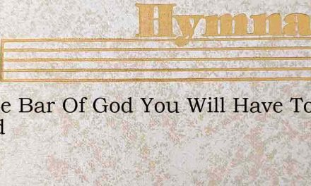 At The Bar Of God You Will Have To Stand – Hymn Lyrics