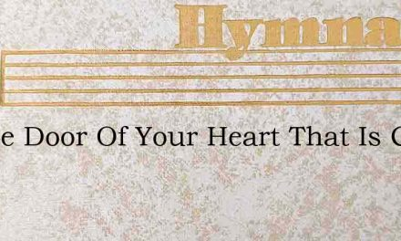 At The Door Of Your Heart That Is Closed – Hymn Lyrics