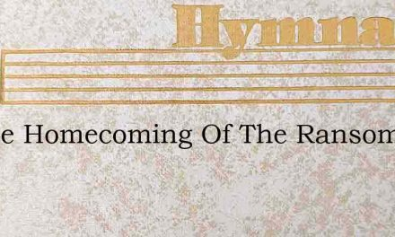 At The Homecoming Of The Ransomed – Hymn Lyrics