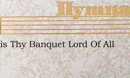 At This Thy Banquet Lord Of All – Hymn Lyrics