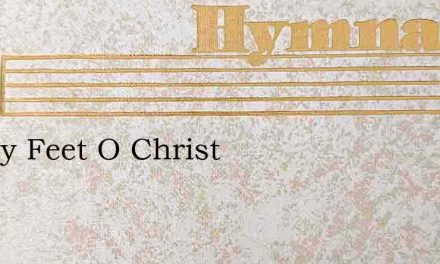 At Thy Feet O Christ – Hymn Lyrics