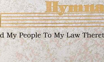 Attend My People To My Law Thereto Give – Hymn Lyrics