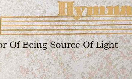 Author Of Being Source Of Light – Hymn Lyrics