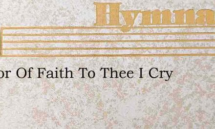 Author Of Faith To Thee I Cry – Hymn Lyrics