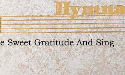 Awake Sweet Gratitude And Sing – Hymn Lyrics