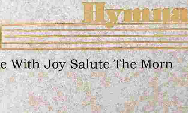 Awake With Joy Salute The Morn – Hymn Lyrics