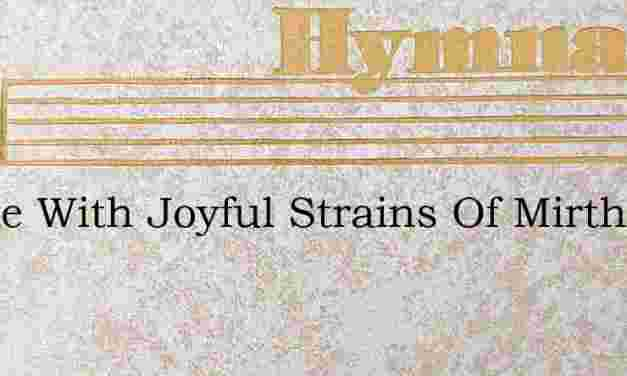 Awake With Joyful Strains Of Mirth – Hymn Lyrics