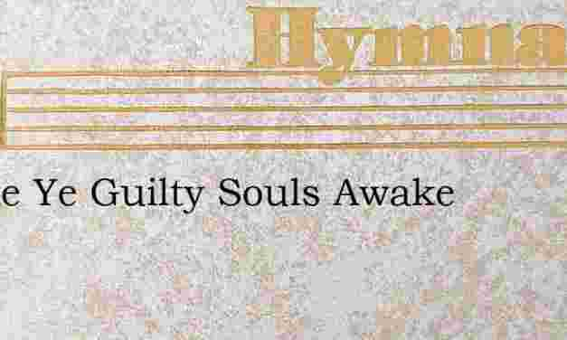 Awake Ye Guilty Souls Awake – Hymn Lyrics