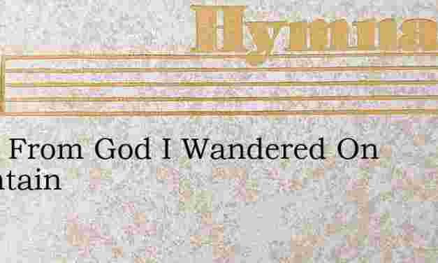Away From God I Wandered On Mountain – Hymn Lyrics