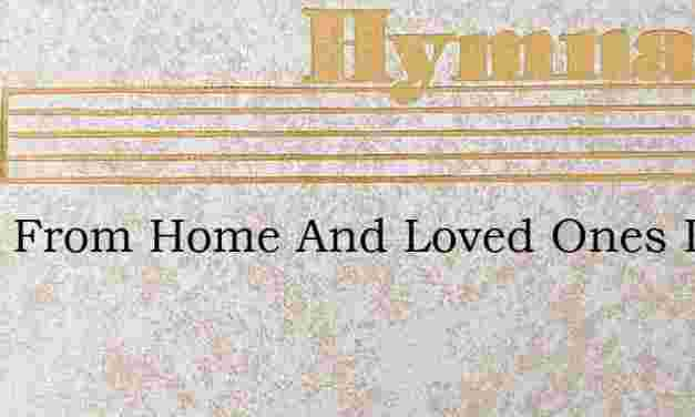 Away From Home And Loved Ones Dear – Hymn Lyrics