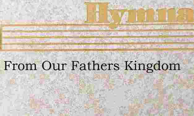 Away From Our Fathers Kingdom – Hymn Lyrics