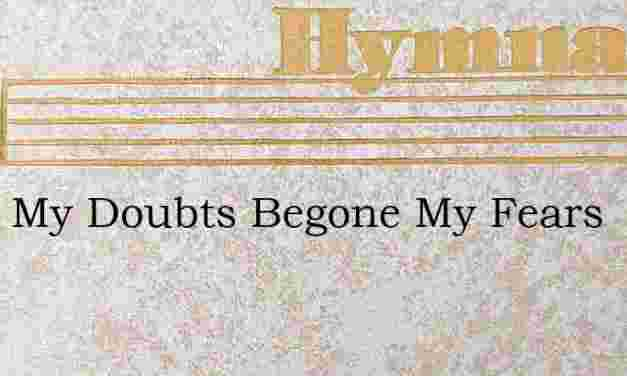 Away My Doubts Begone My Fears – Hymn Lyrics