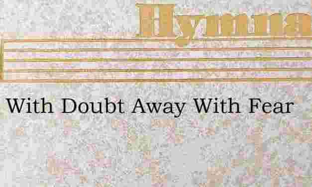 Away With Doubt Away With Fear – Hymn Lyrics