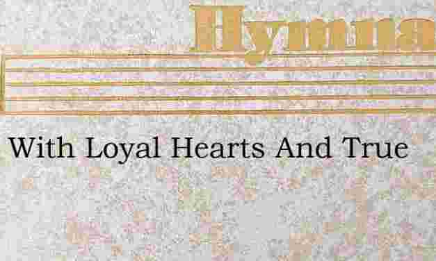 Away With Loyal Hearts And True – Hymn Lyrics