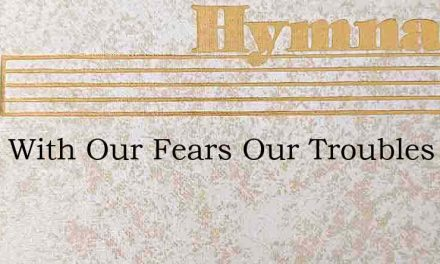 Away With Our Fears Our Troubles And Tea – Hymn Lyrics