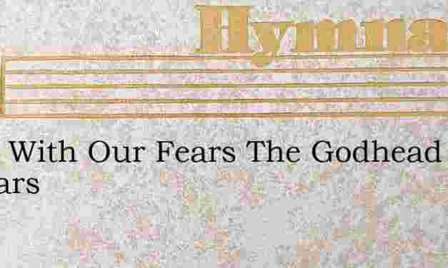 Away With Our Fears The Godhead Appears – Hymn Lyrics