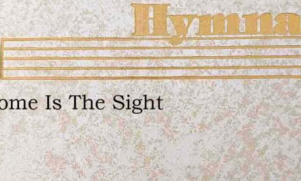 Awesome Is The Sight – Hymn Lyrics