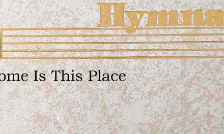 Awesome Is This Place – Hymn Lyrics