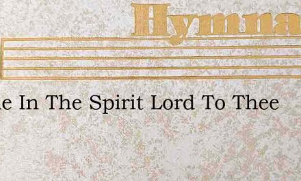 Awhile In The Spirit Lord To Thee – Hymn Lyrics