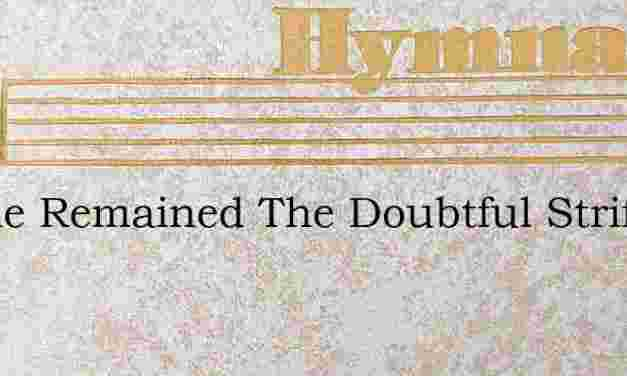 Awhile Remained The Doubtful Strife – Hymn Lyrics