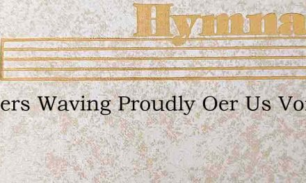 Banners Waving Proudly Oer Us Voices Swe – Hymn Lyrics