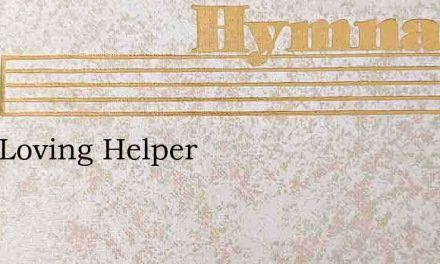 Be A Loving Helper – Hymn Lyrics